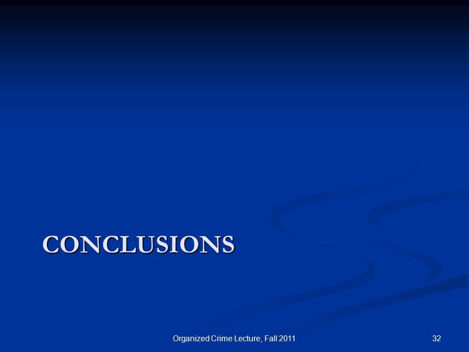 CONCLUSIONS 32Organized Crime Lecture, Fall 2011