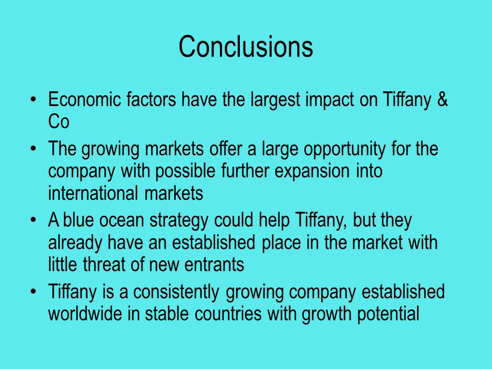 Conclusions Economic factors have the largest impact on Tiffany & Co The growing markets offer a large opportunity for the company with possible furth