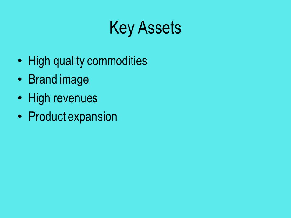 Key Assets High quality commodities Brand image High revenues Product expansion