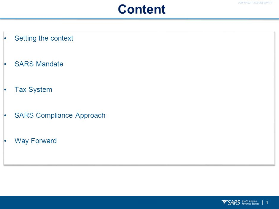 JOH-RNS017-20091208-JvW-P1 | Content Setting the context SARS Mandate Tax System SARS Compliance Approach Way Forward Setting the context SARS Mandate Tax System SARS Compliance Approach Way Forward 1