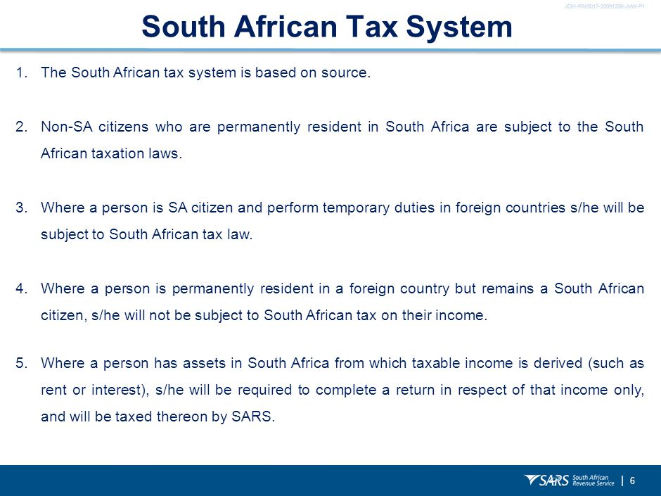 JOH-RNS017-20091208-JvW-P1 | 6 South African Tax System 1.The South African tax system is based on source.