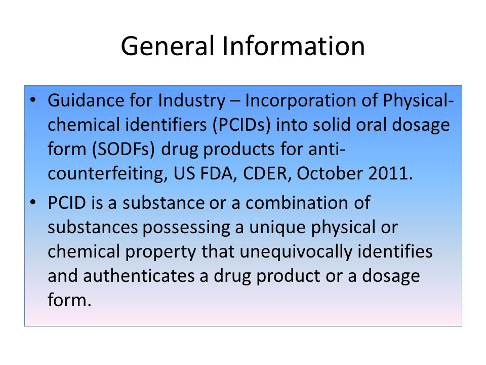 General Information Guidance for Industry – Incorporation of Physical- chemical identifiers (PCIDs) into solid oral dosage form (SODFs) drug products for anti- counterfeiting, US FDA, CDER, October 2011.