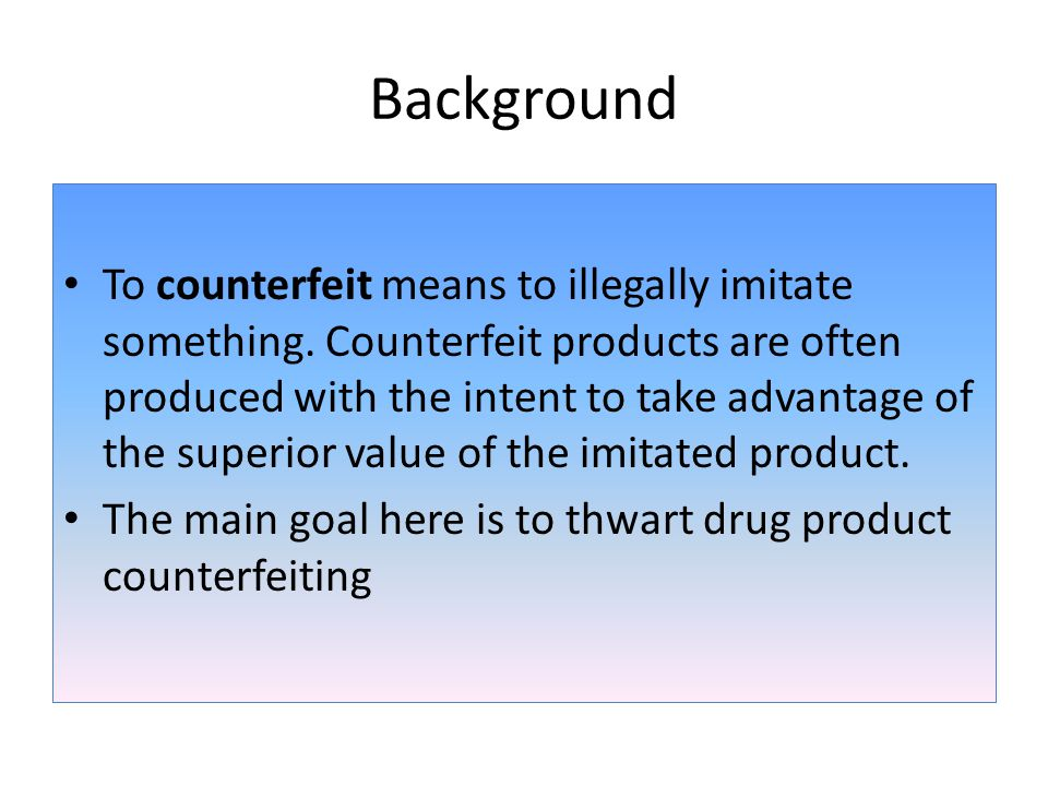 Background To counterfeit means to illegally imitate something.