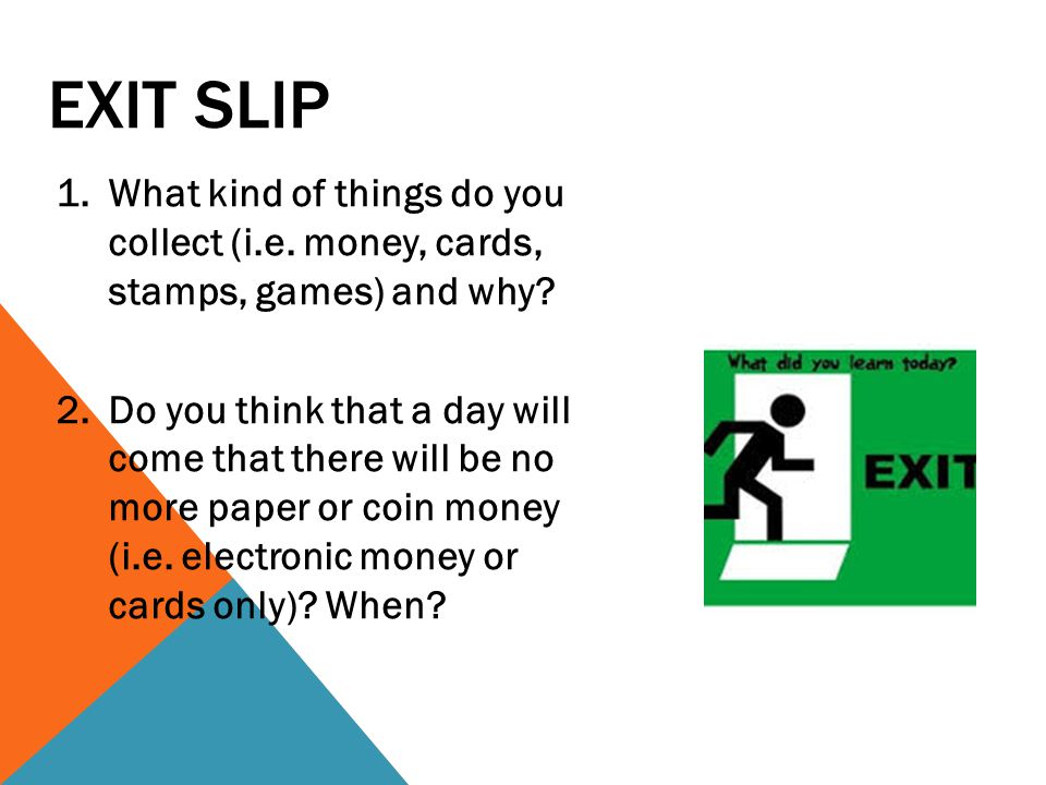 EXIT SLIP 1.What kind of things do you collect (i.e.