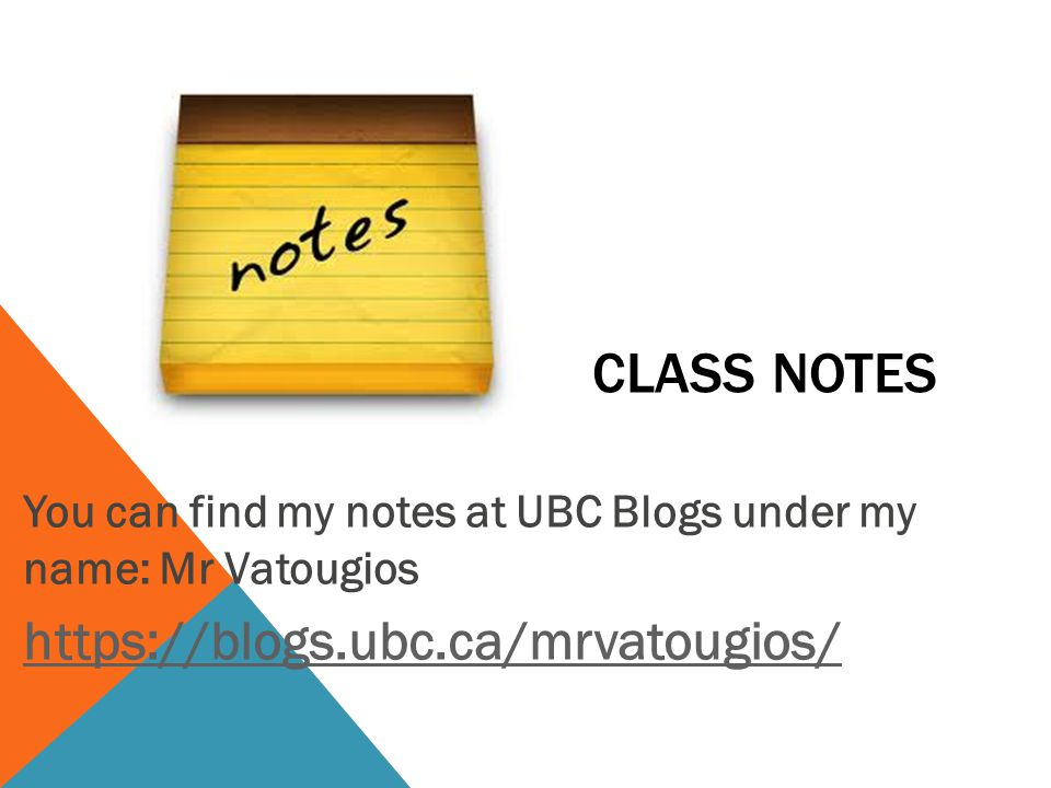 CLASS NOTES You can find my notes at UBC Blogs under my name: Mr Vatougios https://blogs.ubc.ca/mrvatougios/