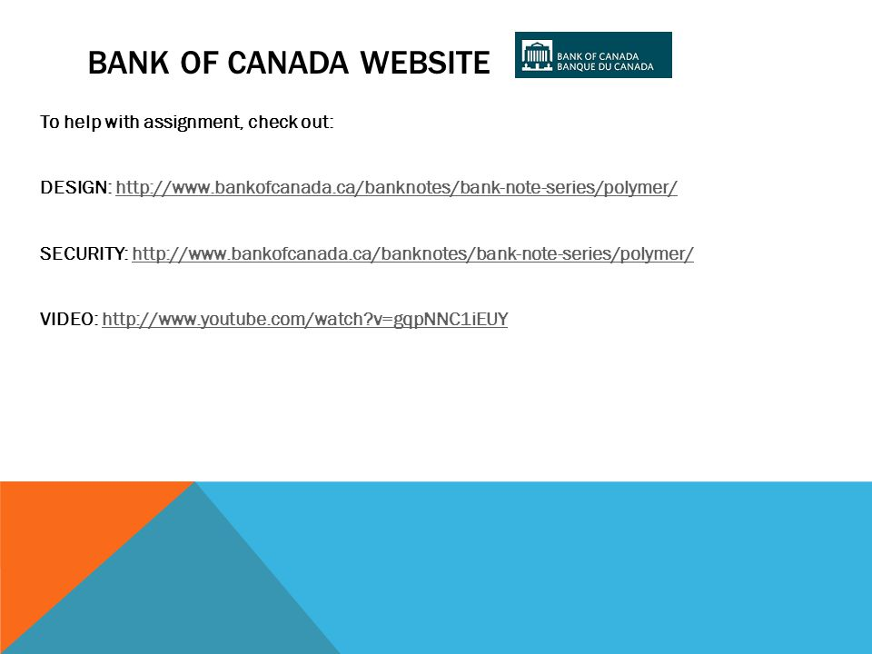 BANK OF CANADA WEBSITE To help with assignment, check out: DESIGN: http://www.bankofcanada.ca/banknotes/bank-note-series/polymer/http://www.bankofcanada.ca/banknotes/bank-note-series/polymer/ SECURITY: http://www.bankofcanada.ca/banknotes/bank-note-series/polymer/http://www.bankofcanada.ca/banknotes/bank-note-series/polymer/ VIDEO: http://www.youtube.com/watch?v=gqpNNC1iEUYhttp://www.youtube.com/watch?v=gqpNNC1iEUY