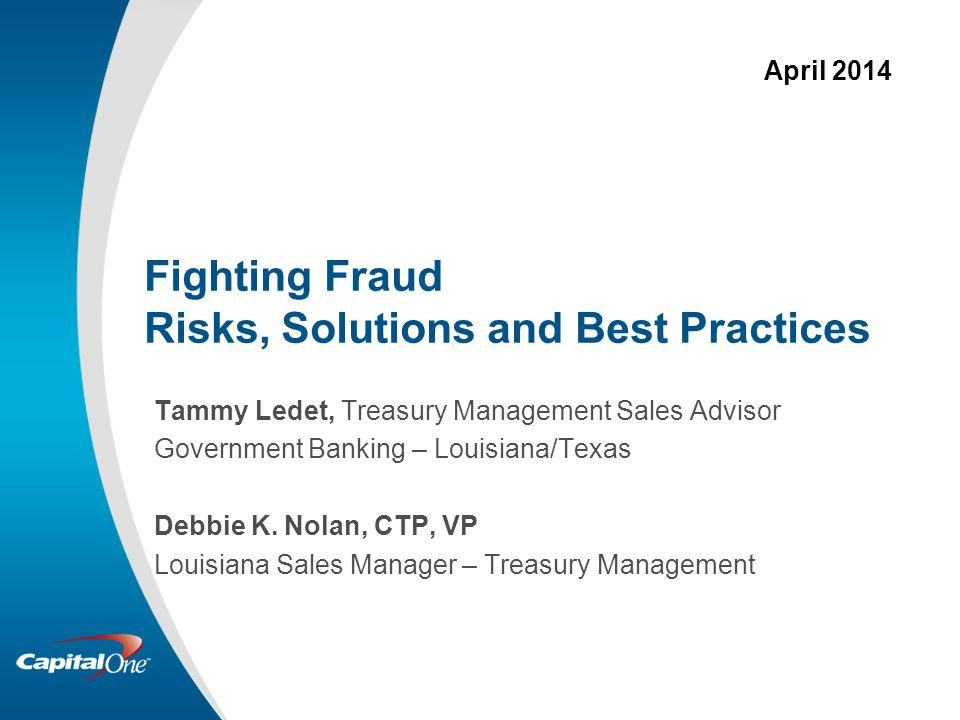 Fighting Fraud Risks, Solutions and Best Practices Tammy Ledet, Treasury Management Sales Advisor Government Banking – Louisiana/Texas Debbie K.