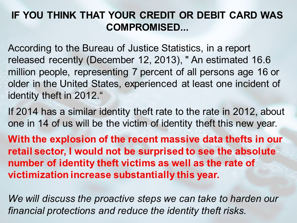 IF YOU THINK THAT YOUR CREDIT OR DEBIT CARD WAS COMPROMISED...
