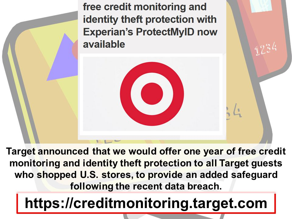 https://creditmonitoring.target.com Target announced that we would offer one year of free credit monitoring and identity theft protection to all Target guests who shopped U.S.