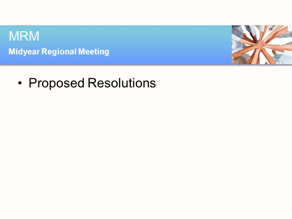 Proposed Resolutions MRM Midyear Regional Meeting