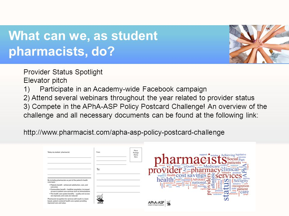 Provider Status Spotlight Elevator pitch 1)Participate in an Academy-wide Facebook campaign 2) Attend several webinars throughout the year related to provider status 3) Compete in the APhA-ASP Policy Postcard Challenge.