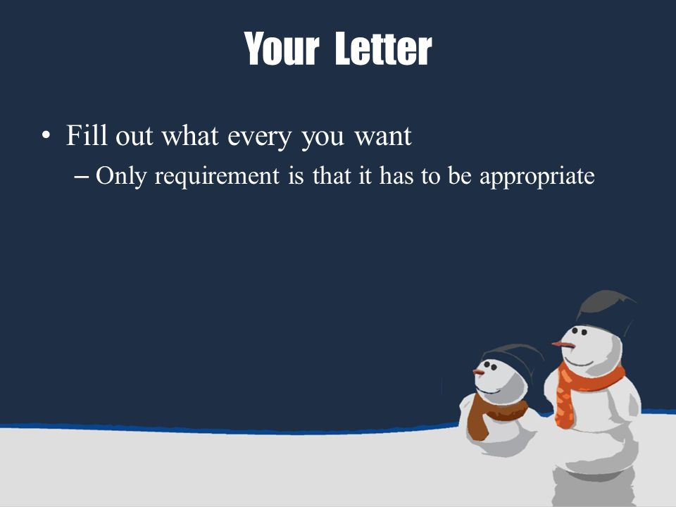 Your Letter Fill out what every you want – Only requirement is that it has to be appropriate