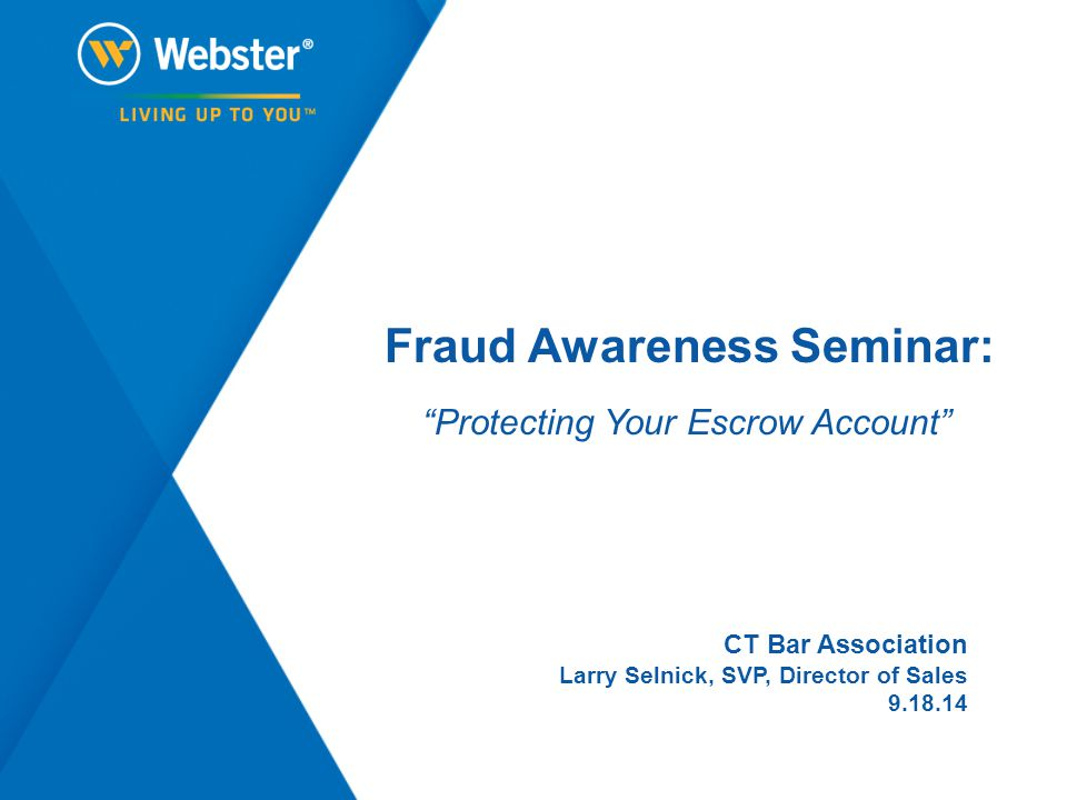 "CT Bar Association Larry Selnick, SVP, Director of Sales 9.18.14 Fraud Awareness Seminar: ""Protecting Your Escrow Account"""