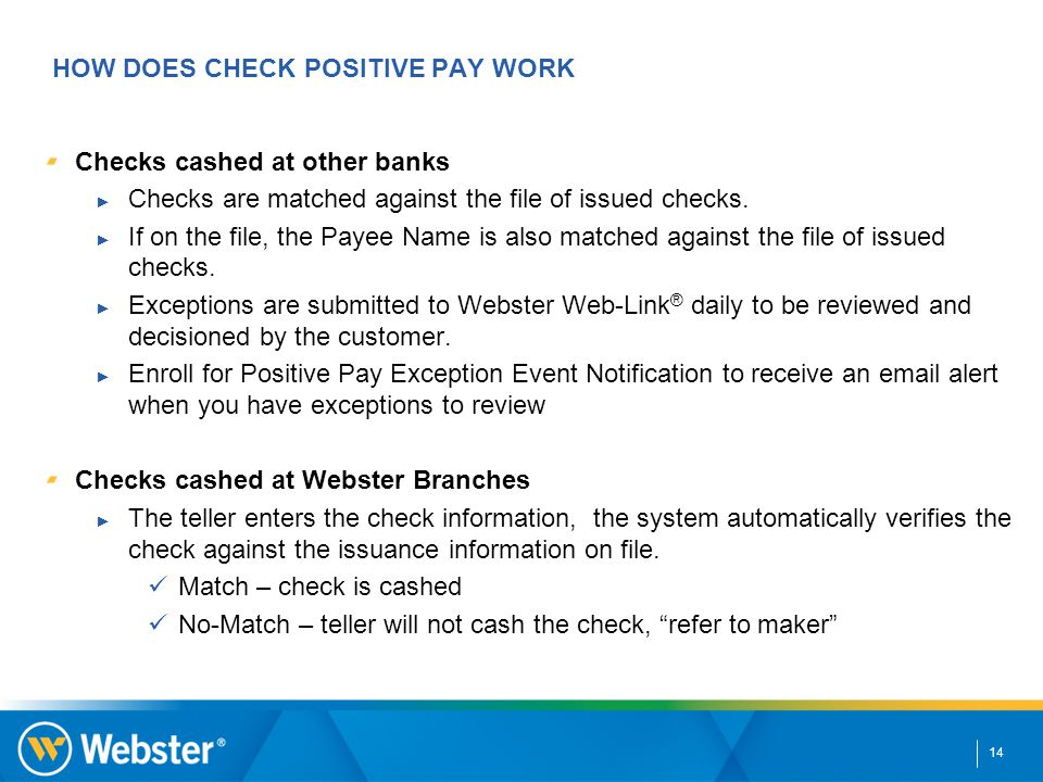 14 Checks cashed at other banks ► Checks are matched against the file of issued checks. ► If on the file, the Payee Name is also matched against the f