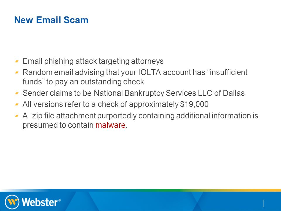 "New Email Scam Email phishing attack targeting attorneys Random email advising that your IOLTA account has ""insufficient funds"" to pay an outstanding"