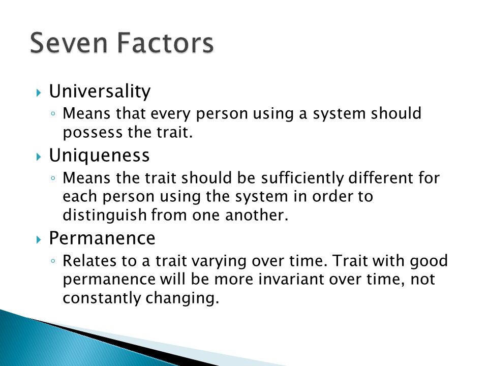  Universality ◦ Means that every person using a system should possess the trait.