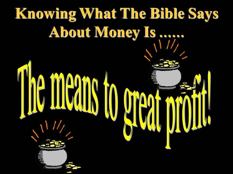 Knowing What The Bible Says About Money Is ……