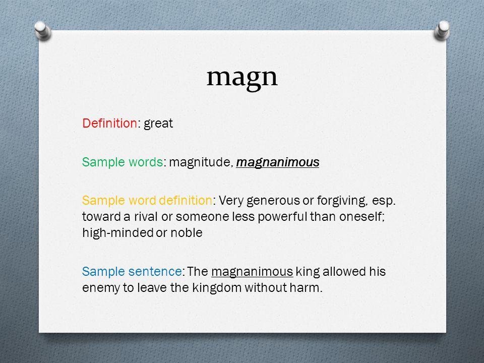 magn Definition: great Sample words: magnitude, magnanimous Sample word definition: Very generous or forgiving, esp.