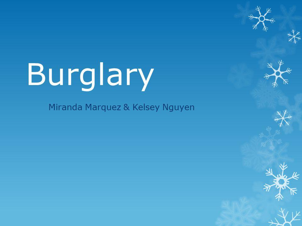 Burglary Miranda Marquez & Kelsey Nguyen