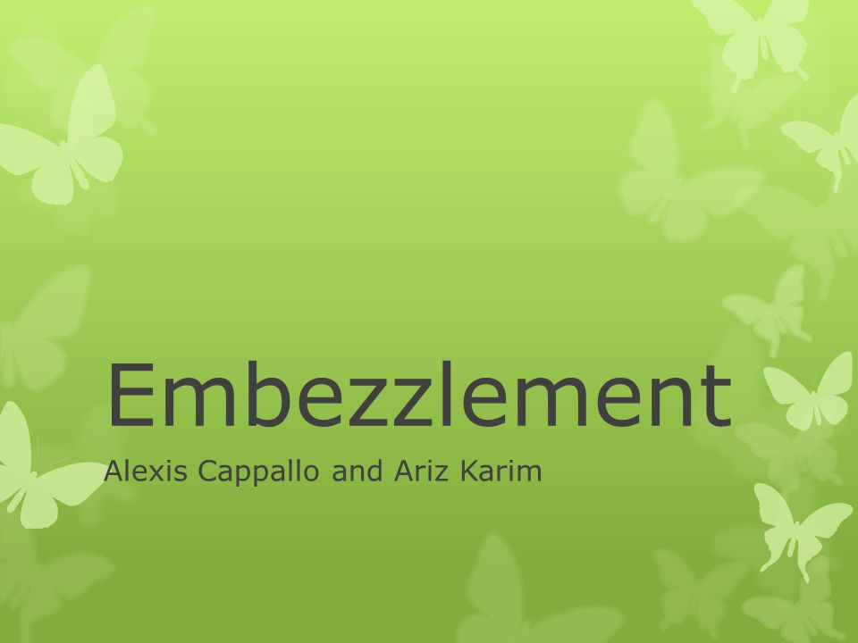 Embezzlement Alexis Cappallo and Ariz Karim