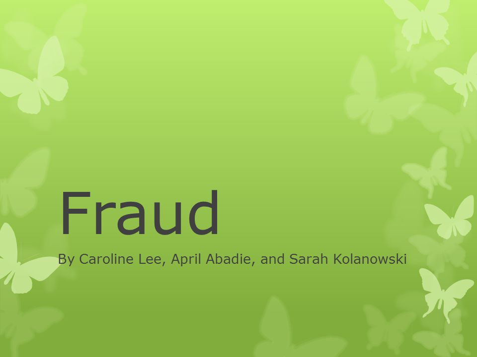Fraud By Caroline Lee, April Abadie, and Sarah Kolanowski