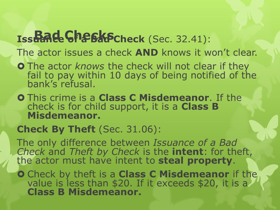 Bad Checks Issuance of a Bad Check (Sec. 32.41): The actor issues a check AND knows it won't clear.