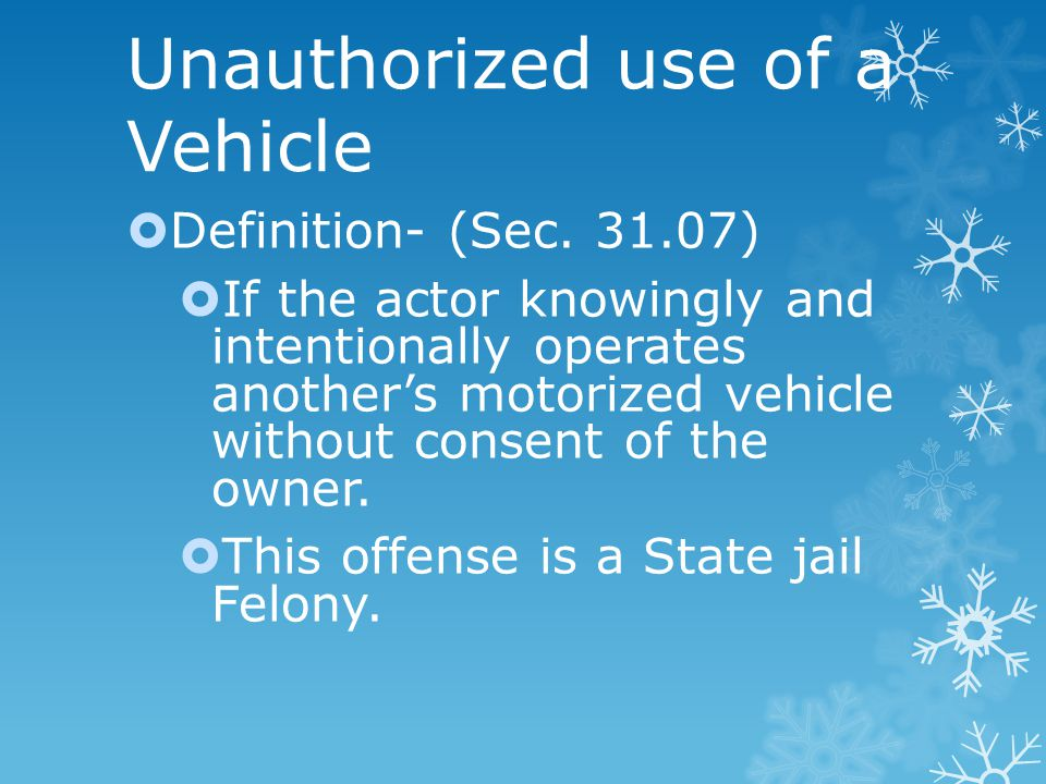 Unauthorized use of a Vehicle  Definition- (Sec.