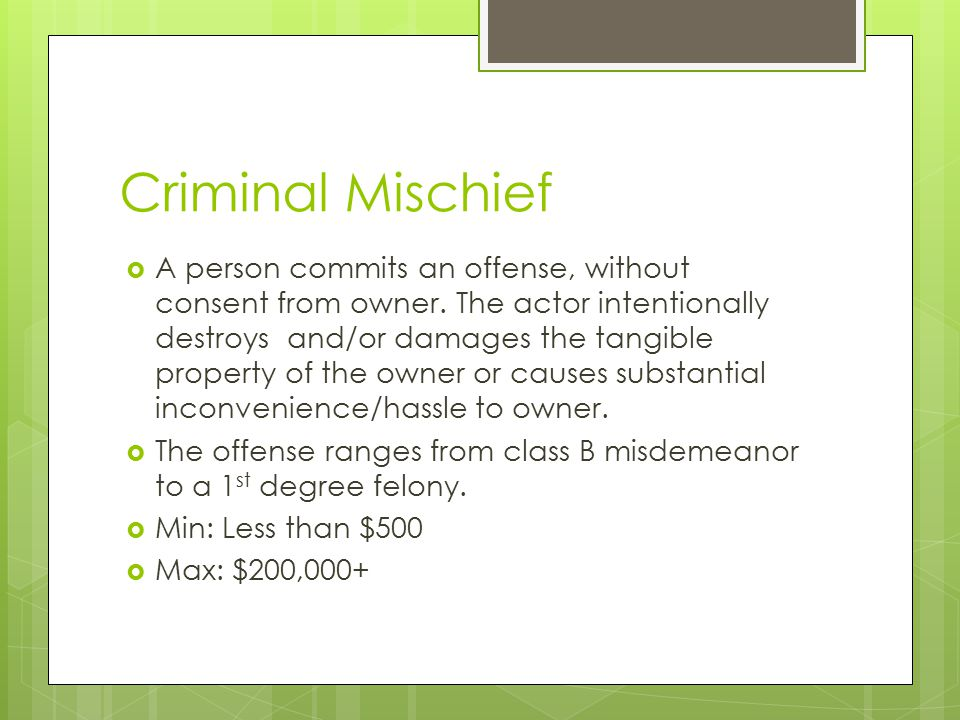 Criminal Mischief  A person commits an offense, without consent from owner.