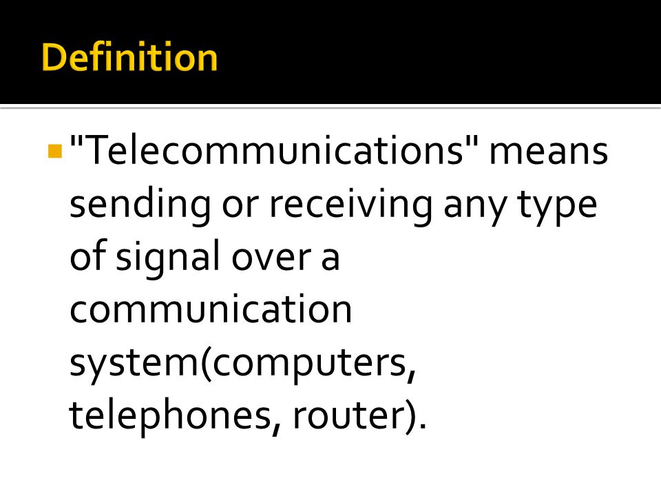  Telecommunications means sending or receiving any type of signal over a communication system(computers, telephones, router).