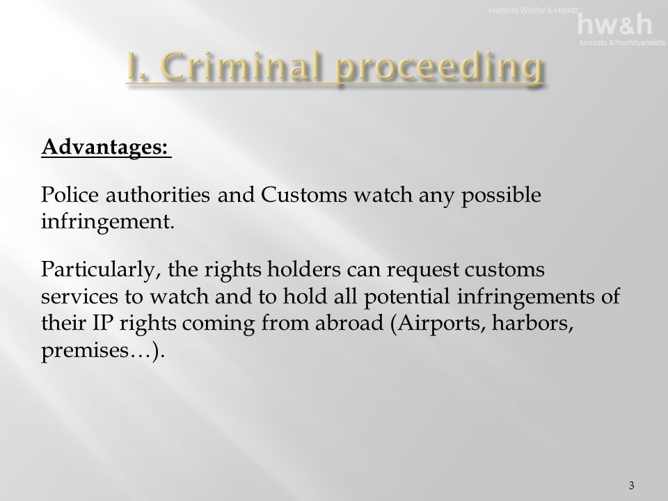 Hertslet Wolfer & Heintz hw & h Avocats & Rechtsanwälte Mechanism: 1 - Customs inform the IP rights holders that they discovered products presume to be infringing goods.
