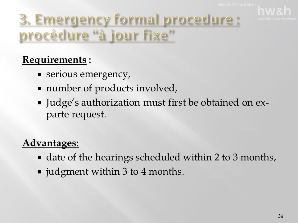 Hertslet Wolfer & Heintz hw & h Avocats & Rechtsanwälte Requirements :  serious emergency,  number of products involved,  Judge's authorization must first be obtained on ex- parte request.