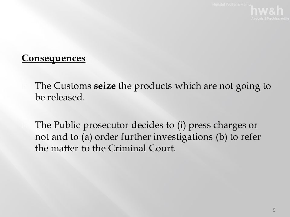 Hertslet Wolfer & Heintz hw & h Avocats & Rechtsanwälte Consequences  The Customs seize the products which are not going to be released.