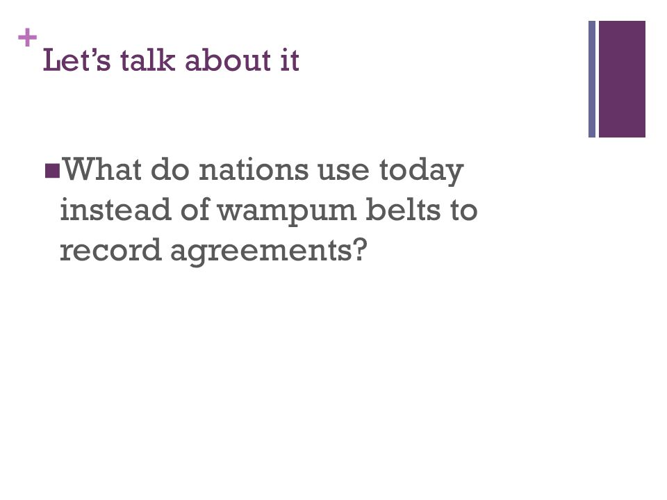 + Let's talk about it Many wampum belts and other sacred objects are preserved in museums.