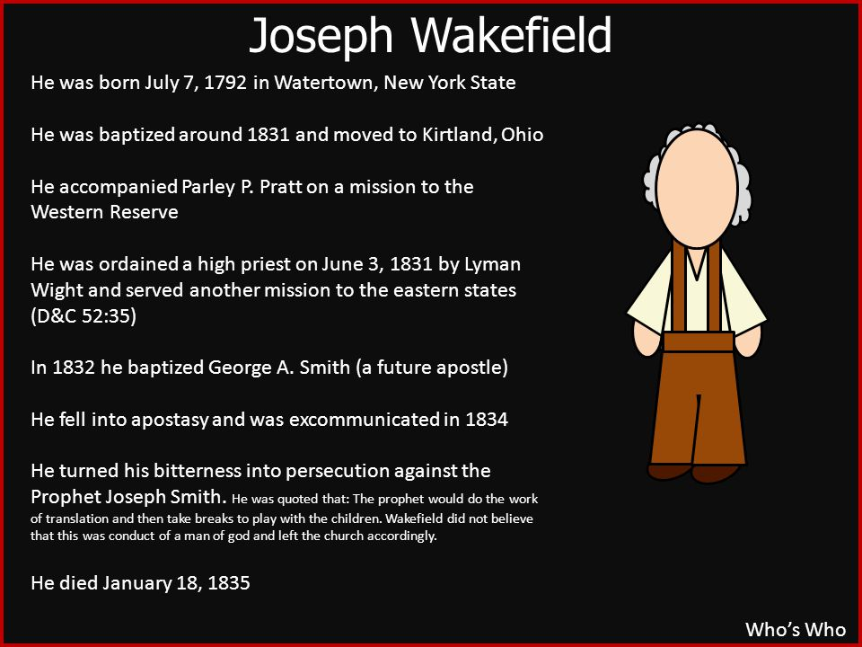 Who's Who He was born July 7, 1792 in Watertown, New York State He was baptized around 1831 and moved to Kirtland, Ohio He accompanied Parley P.