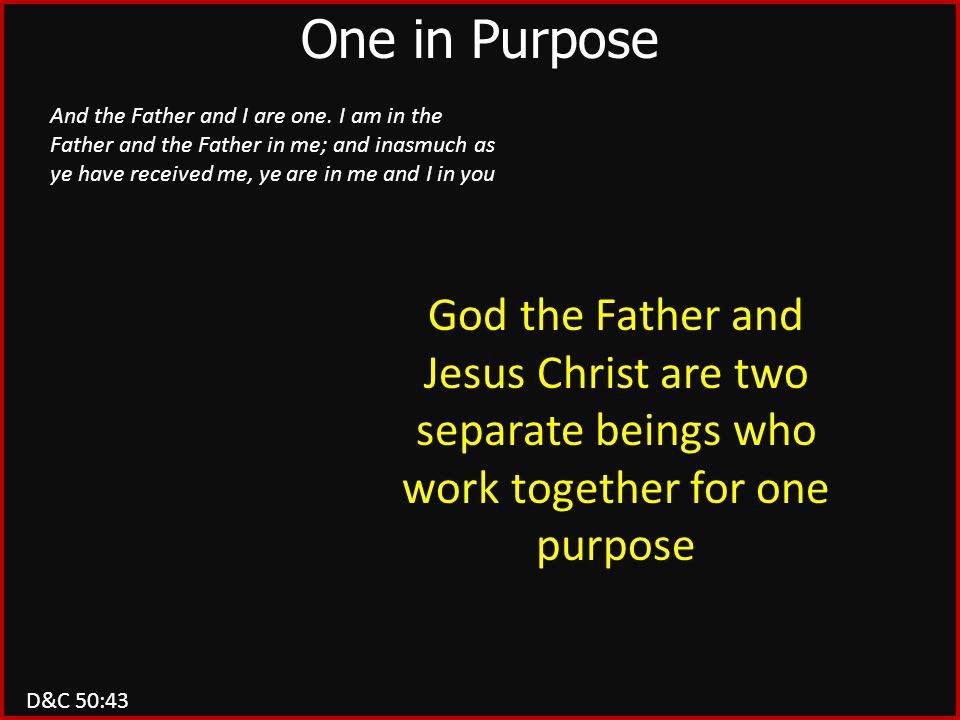 D&C 50:43 One in Purpose And the Father and I are one.