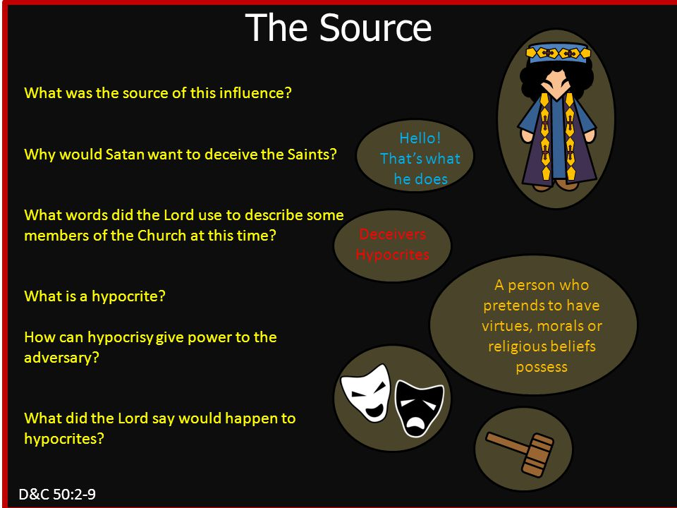The Source What was the source of this influence. Why would Satan want to deceive the Saints.
