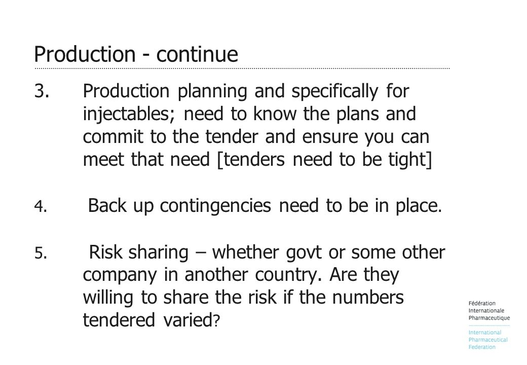 Production - continue 3. Production planning and specifically for injectables; need to know the plans and commit to the tender and ensure you can meet