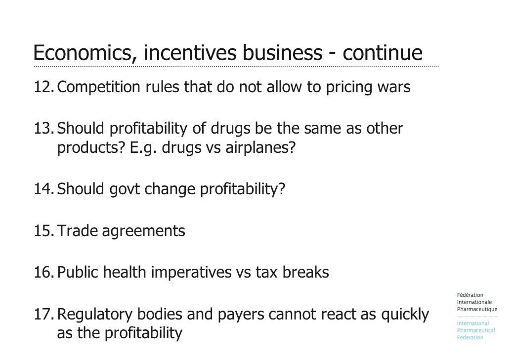 Economics, incentives business - continue 12.Competition rules that do not allow to pricing wars 13.Should profitability of drugs be the same as other products.