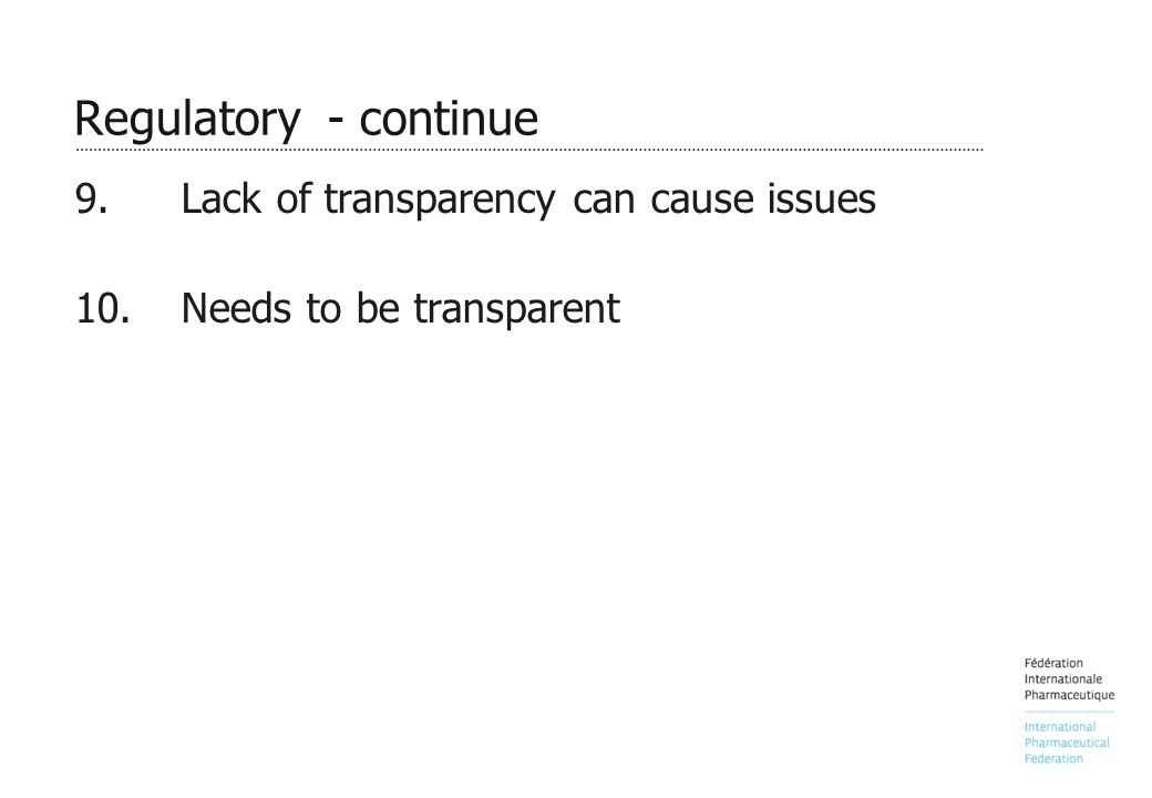Regulatory - continue 9.Lack of transparency can cause issues 10.Needs to be transparent