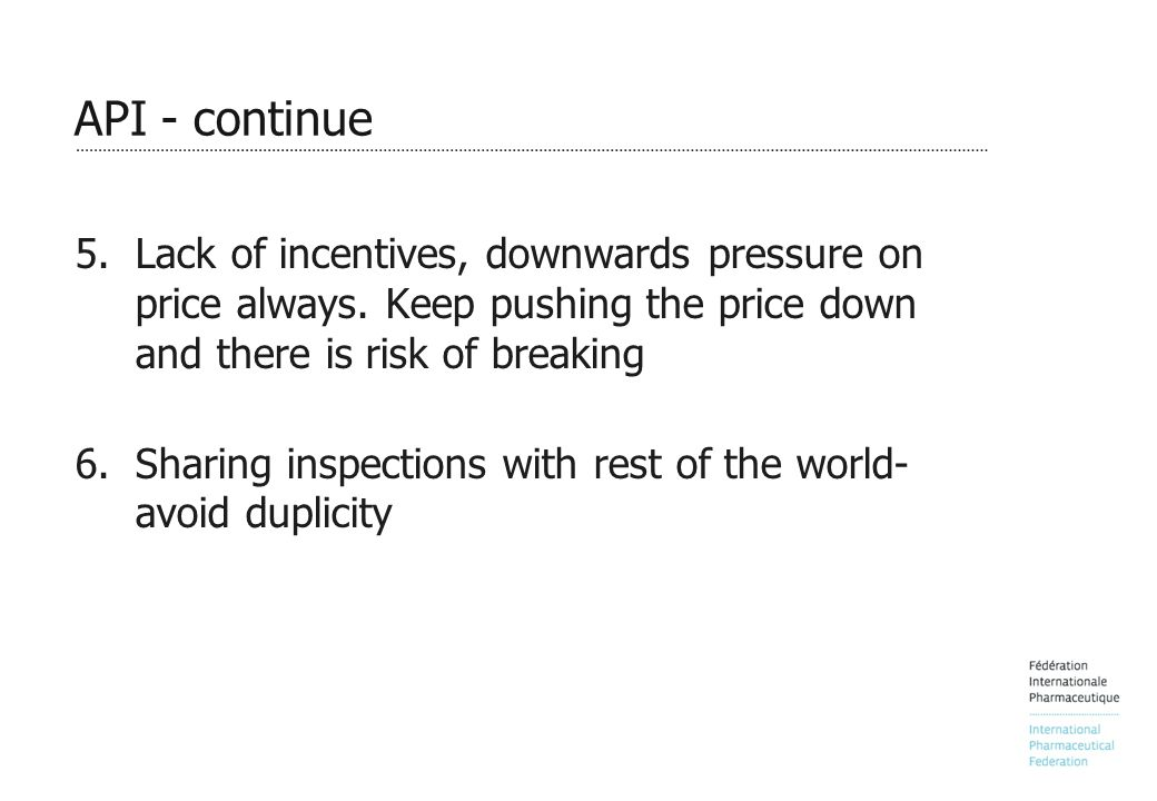API - continue 5.Lack of incentives, downwards pressure on price always.