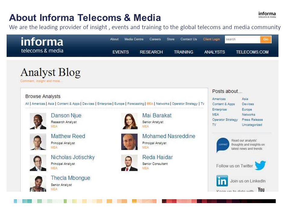 About Informa Telecoms & Media We are the leading provider of insight, events and training to the global telecoms and media community