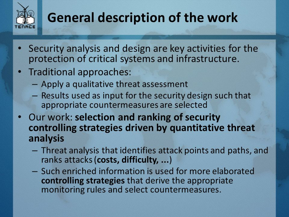 Basics – Threat Analysis Purpose is to create a data base of threats, vulnerabilities and countermeasures – Start from the identification of the assets to protect – identifies the potential vulnerabilities and the related threats – takes into account the severity of the threats – countermeasures plan are defined A vulnerability is represented by a bug, a flaw, a weakness or exposure of an application; a system, a device or a service which could lead to issues of confidentiality, integrity or availability.