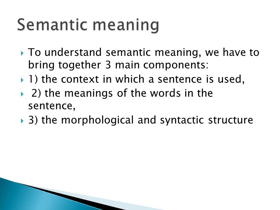  Semantics Semantic meaning Speaker's meaning Pragmatics lexicon grammar Context of use