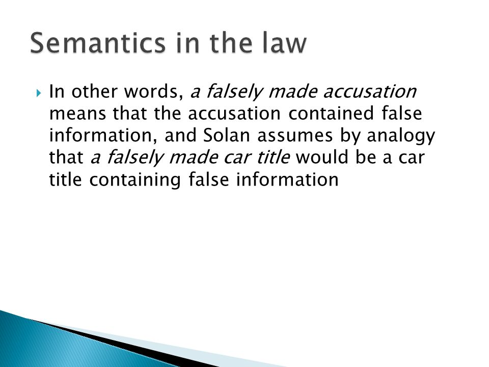  In other words, a falsely made accusation means that the accusation contained false information, and Solan assumes by analogy that a falsely made ca