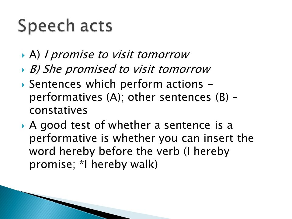  A) I promise to visit tomorrow  B) She promised to visit tomorrow  Sentences which perform actions – performatives (A); other sentences (B) – cons