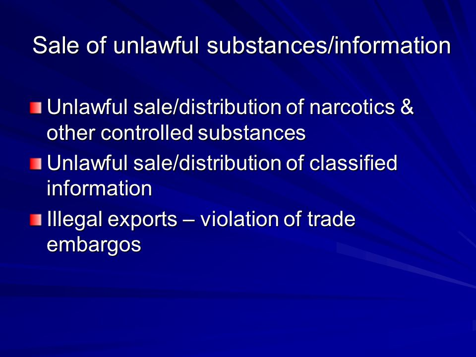 Sale of unlawful substances/information Unlawful sale/distribution of narcotics & other controlled substances Unlawful sale/distribution of classified