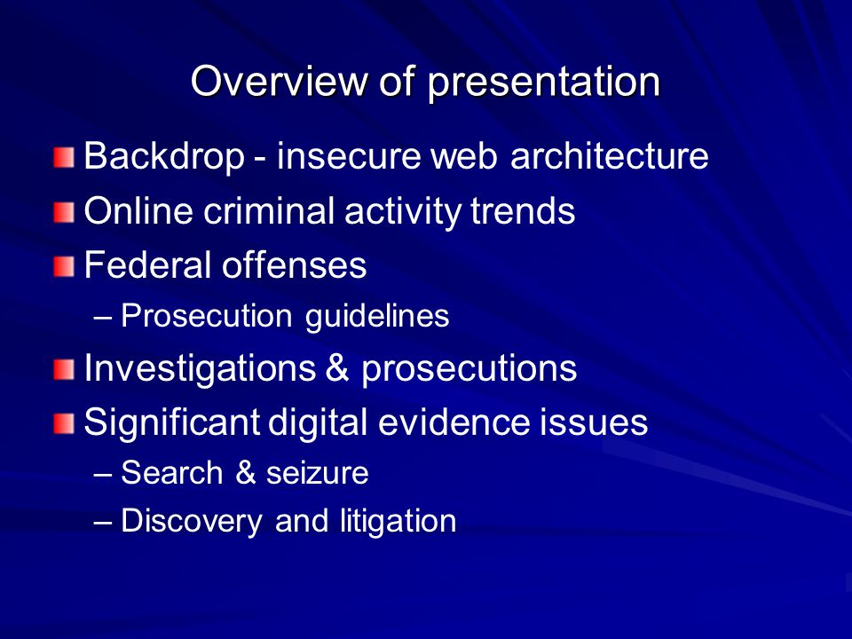Overview of presentation Backdrop - insecure web architecture Online criminal activity trends Federal offenses – –Prosecution guidelines Investigation