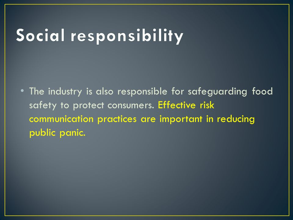 The industry is also responsible for safeguarding food safety to protect consumers.