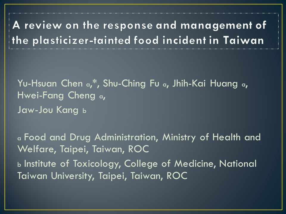 Yu-Hsuan Chen a,*, Shu-Ching Fu a, Jhih-Kai Huang a, Hwei-Fang Cheng a, Jaw-Jou Kang b a Food and Drug Administration, Ministry of Health and Welfare, Taipei, Taiwan, ROC b Institute of Toxicology, College of Medicine, National Taiwan University, Taipei, Taiwan, ROC