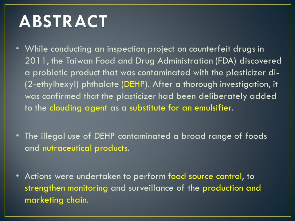 While conducting an inspection project on counterfeit drugs in 2011, the Taiwan Food and Drug Administration (FDA) discovered a probiotic product that was contaminated with the plasticizer di- (2-ethylhexyl) phthalate (DEHP).